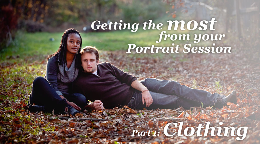 Get The Most Out of Your Portraits: Part One, Clothing