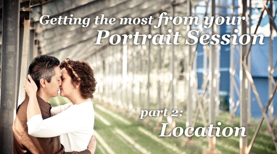 Get the Most Out of Your Portrait Session: Part Two, Location