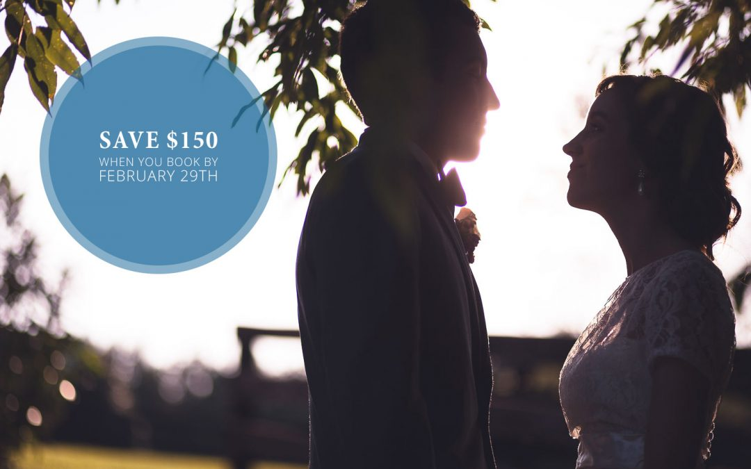 Book Your Wedding by February 29th and Save $150!