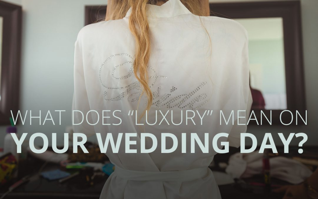 "What is does ""luxury"" mean on your wedding day?"
