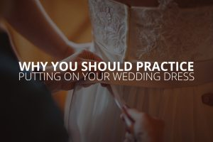 why-you-should-practice-putting-on-your-wedding-dress-petruzzo-photography