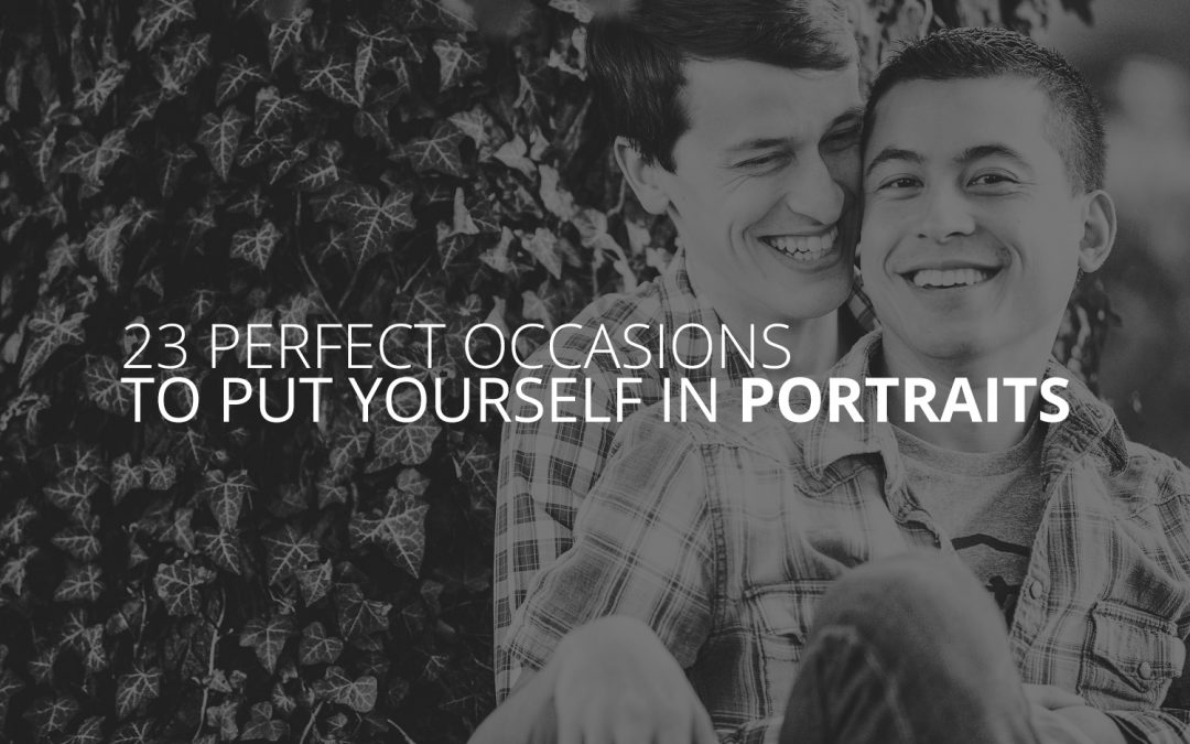 23 Perfect Occasions to Put Yourself in Portraits