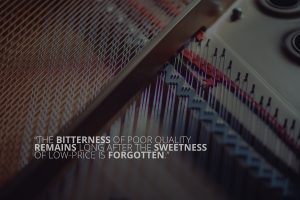 The bitterness of poor quality remains long after the sweetness of low-price is forgotten