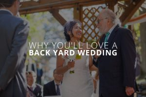 Why You'll Love a Back Yard Wedding
