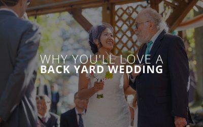 Why You'll Love a Back Yard Wedding