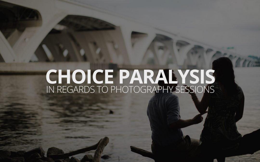 Choice Paralysis in Regards to Photography Sessions