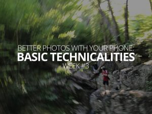 Better Photos With Your Phone Basic Technicalities