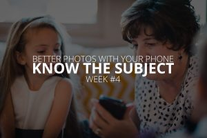 better photos with your phone 4 know the subject