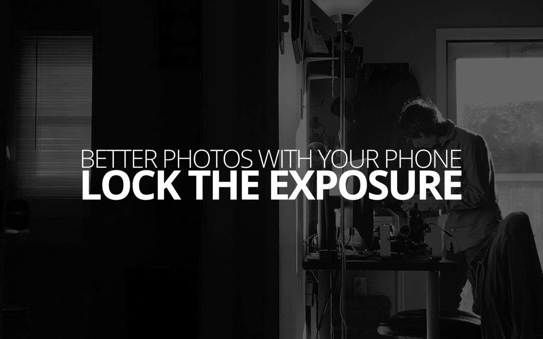 Better Photos with Your Phone: Lock the Exposure