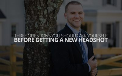 Three Questions You Should Ask Yourself Before Getting a New Headshot