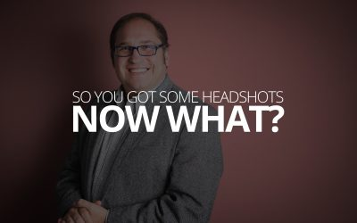 So You Got Some Headshots, Now What?
