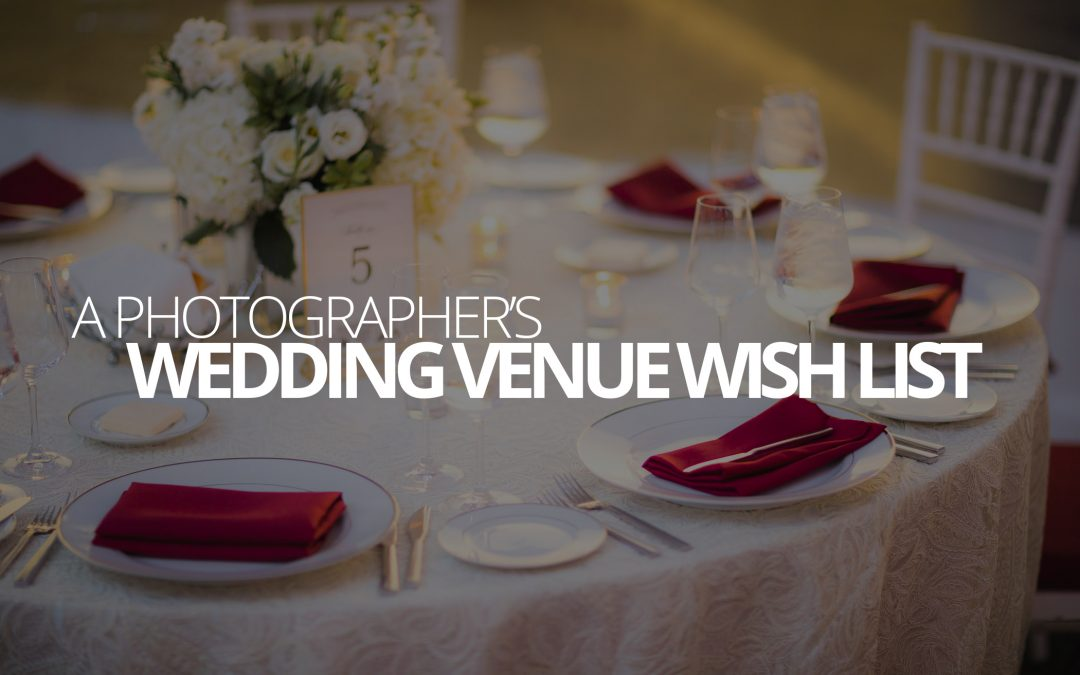 A Photographer's Wedding Venue Wish List